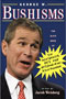 George W. Bushisms: The Slate Book of the Accidental Wit and Wisdom of our 43rd President